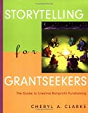 img - for Storytelling for Grantseekers: The Guide to Creative Nonprofit Fundraising (Jossey-Bass Nonprofit and Public Management Series) book / textbook / text book