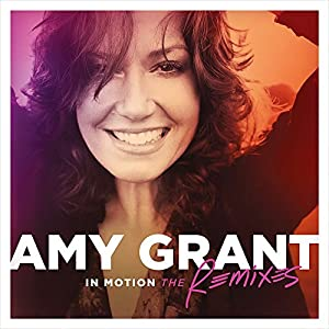 In Motion: The Remixes by Amy Grant Label (Universal)