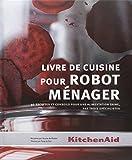 Livre de cuisine pour robot ménager : 40 recettes et conseils pour une alimentation saine, par trois spécialistes
