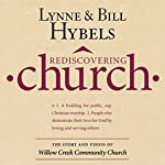 Rediscovering Church: The Story and Vision of Willow Creek Community Church | Lynne Hybels,Bill Hybels