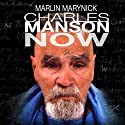 Charles Manson Now Audiobook by Marlin Marynick Narrated by Al Gravelle