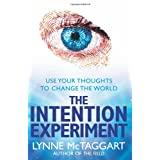 The Intention Experiment: Use Your Thoughts to Change the Worldby Lynne McTaggart