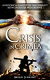 img - for Crisis In Crimea: A Historical Lead Up To The Conflict Between Russia and Ukraine (ukraine, foreign policy of russia, cold war, total war, crimea, ussr, territory) book / textbook / text book