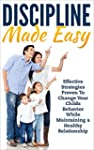 Parenting: Discipline Made Easy: Effe...