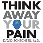 Think Away Your Pain Hörbuch von David Schechter, M.D. Gesprochen von: David Schechter, M.D.