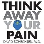 Think Away Your Pain | David Schechter, M.D.