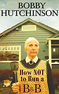 (FREE on 12/1) How Not To Run A B&b: A Woman's True Memoir by bobby hutchinson - http://eBooksHabit.com