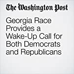 Georgia Race Provides a Wake-Up Call for Both Democrats and Republicans | Dan Balz