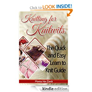 Knitting for Knitwits: The Quick and Easy Learn to Knit Guide (with six easy patterns) (Craft Instructables)
