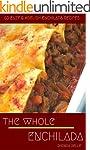 The Whole Enchilada: 60 Easy & #Delis...