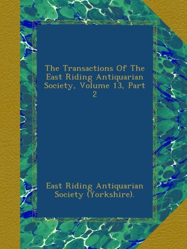 The Transactions Of The East Riding Antiquarian Society, Volume 13, Part 2