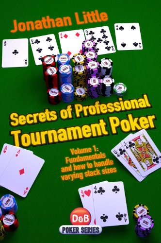Secrets of Professional Tournament Poker: Fundamentals and how to handle varying stack sizes