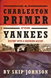 A Charleston Primer for Yankees; History with a Southern Accent