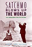img - for Satchmo Blows Up the World: Jazz Ambassadors Play the Cold War book / textbook / text book