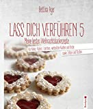LASS DICH VERFÜHREN 5: Meine besten Weihnachtsbackrezepte für Kekse, Kipferl, Törtchen, winterliche Kuchen und Brote sowie Zelten und Stollen
