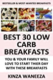 BEST 30 Low Carb Breakfast Recipes: Super-Tasty And Most-Wanted Breakfast Recipes You And Your Family Will Definitely Love To Start Their Day With