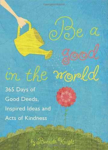 Be a Good in the World: 365 Days of Good Deeds, Inspired Ideas and Acts of Kindness PDF