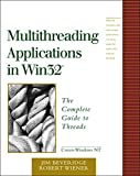 Multithreading Applications in Win32: The Complete Guide to Threads (Addison-Wesley Microsoft Technology)