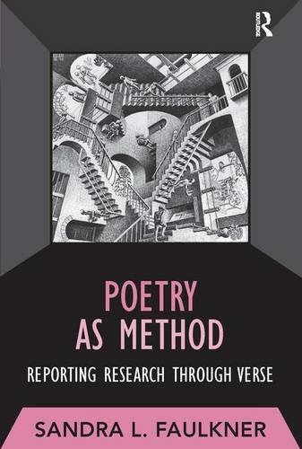 Poetry as Method: Reporting Research Through Verse (Developing Qualitative Inquiry)
