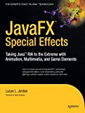 JavaFX Special Effects: Taking Java™ RIA to the Extreme with Animation, Multimedia, and Game Elements (Beginning)