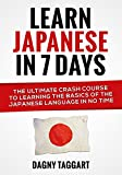 Learn Japanese in 7 Days!: The Ultimate Crash Course to Learning the Basics of the Japanese Language in No Time