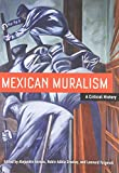 Mexican Muralism: A Critical History