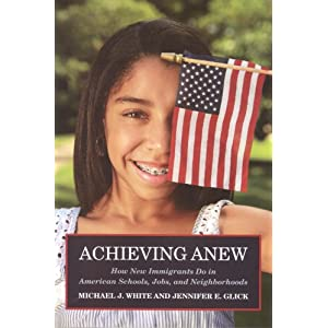 Achieving anew : how new immigrants do in American schools, jobs, and neighborhoods