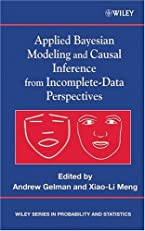 Applied Bayesian Modeling and Causal Inference from Incomplete-Data Perspectives (Wiley Series in Probability and Statistics)