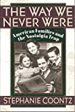 The Way We Never Were: American Families And The Nostalgia Trap (0465001351) by Stephanie Coontz