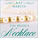 The Bride's Necklace: Necklace Trilogy Series, Book 1 Audiobook by Kat Martin Narrated by Henrietta Meire