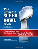 The Ultimate Super Bowl Book: A Complete Reference to the Stats, Stars, and Stories Behind Footballs Biggest Game--and Why the Best Team Won - Second Edition