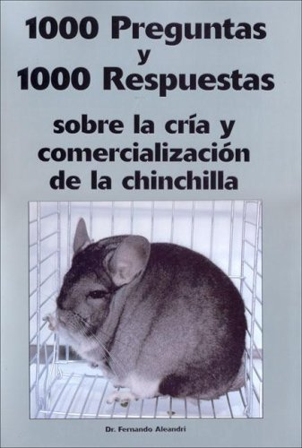 1000 Preguntas y 1000 Respuestas Sobre La Cria y Comercializacion de La Chinchilla