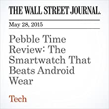 Pebble Time Review: The Smartwatch That Beats Android Wear (       UNABRIDGED) by Nathan Olivarez-Giles Narrated by Ken Borgers