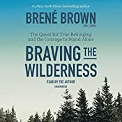 Braving the Wilderness: The Quest for True Belonging and the Courage to Stand Alone | [Brené Brown]