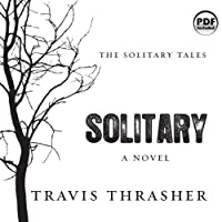 Solitary: The Solitary Tales, Book 1 (       UNABRIDGED) by Travis Thrasher Narrated by Kirby Heyborne