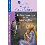La princesa que creía en los cuentos de hadas [The Princess who belived in Fairy Tales] | Marcia Grad Powers