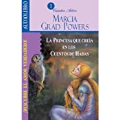 La princesa que creía en los cuentos de hadas [The Princess who belived in Fairy Tales] | [Marcia Grad Powers]