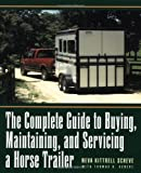 The Complete Guide to Buying, Maintaining, and Servicing a Horse Trailer (Howell reference books)
