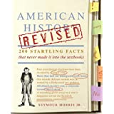 American History Revised: 200 Startling Facts That Never Made It into the Textbooks ~ Seymour Morris Jr