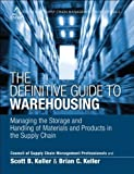 img - for The Definitive Guide to Warehousing: Managing the Storage and Handling of Materials and Products in the Supply Chain (Council of Supply Chain Management Professionals) by CSCMP, Keller, Scott B., Keller, Brian C. (2013) Hardcover book / textbook / text book