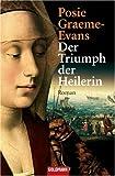 Der Triumph der Heilerin: Roman - Posie Graeme-Evans