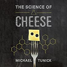 The Science of Cheese (       UNABRIDGED) by Michael H. Tunick Narrated by Dennis Holland