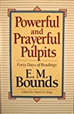 Powerful and Prayerful Pulpits: Forty Days of Readings (0801010349) by E. M. Bounds