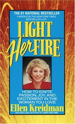Light Her Fire: How to Ignite Passion, Joy, and Excitement in the Women You Love, Ellen Kreidman