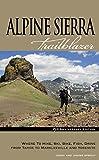 Search : Alpine Sierra Trailblazer: Where to Hike, Ski, Bike, Fish, Drive from Tahoe to Markleeville and Yosemite
