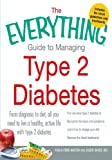 img - for The Everything Guide to Managing Type 2 Diabetes: From Diagnosis to Diet, All You Need to Live a Healthy, Active Life with Type 2 Diabetes - Find Out What ... Discover the Latest Treatments (Everything ) book / textbook / text book