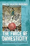 img - for [(The Force of Domesticity: Filipina Migrants and Globalization )] [Author: Rhacel Salazar Parrenas] [Aug-2008] book / textbook / text book
