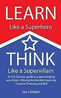 Learn Like a Superhero, Think Like a Supervillain. (English Edition)