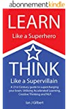 Learn Like a Superhero, Think Like a Supervillain. (English Edition)