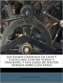 Los Salmos Graduales En Latin Y Castellano, Con Sus Versos Y Oraciones